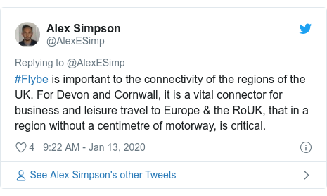 Twitter post by @AlexESimp: #Flybe is important to the connectivity of the regions of the UK. For Devon and Cornwall, it is a vital connector for business and leisure travel to Europe & the RoUK, that in a region without a centimetre of motorway, is critical.