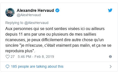 """Twitter post by @AlexHervaud: Aux personnes qui se sont senties visées ici ou ailleurs depuis 11 ans par une ou plusieurs de mes saillies ricaneuses, je peux difficilement dire autre chose qu'un sincère """"je m'excuse, c'était vraiment pas malin, et ça ne se reproduira plus""""."""