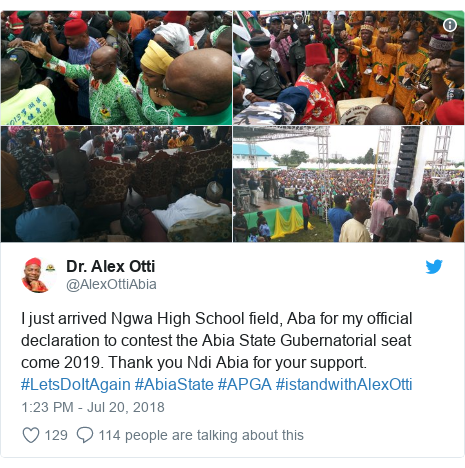 Twitter post by @AlexOttiAbia: I just arrived Ngwa High School field, Aba for my official declaration to contest the Abia State Gubernatorial seat come 2019. Thank you Ndi Abia for your support. #LetsDoItAgain #AbiaState #APGA #istandwithAlexOtti