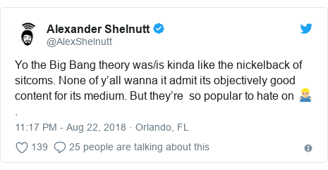 Twitter post by @AlexShelnutt: Yo the Big Bang theory was/is kinda like the nickelback of sitcoms. None of y'all wanna it admit its objectively good content for its medium. But they're  so popular to hate on 🤷🏼♂️.