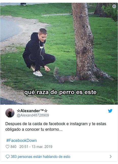 Publicación de Twitter por @Alexand48728909: Despues de la caida de facebook e instagram y te estas obligado a conocer tu entorno...  #FacebookDown