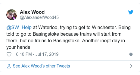 Twitter post by @AlexanderWood45: @SW_Help at Waterloo, trying to get to Winchester. Being told to go to Basingstoke because trains will start from there, but no trains to Basingstoke. Another inept day in your hands