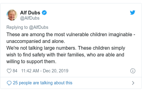 Twitter post by @AlfDubs: These are among the most vulnerable children imaginable - unaccompanied and alone. We're not talking large numbers. These children simply wish to find safety with their families, who are able and willing to support them.