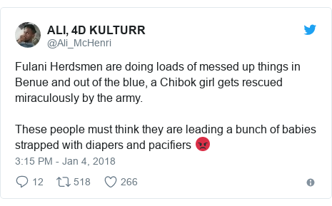 Twitter post by @Ali_McHenri: Fulani Herdsmen are doing loads of messed up things in Benue and out of the blue, a Chibok girl gets rescued miraculously by the army. These people must think they are leading a bunch of babies strapped with diapers and pacifiers 😡