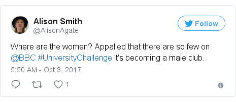 Twitter post by @AlisonAgate: Where are the women? Appalled that there are so few on @BBC #UniversityChallenge It's becoming a male club.