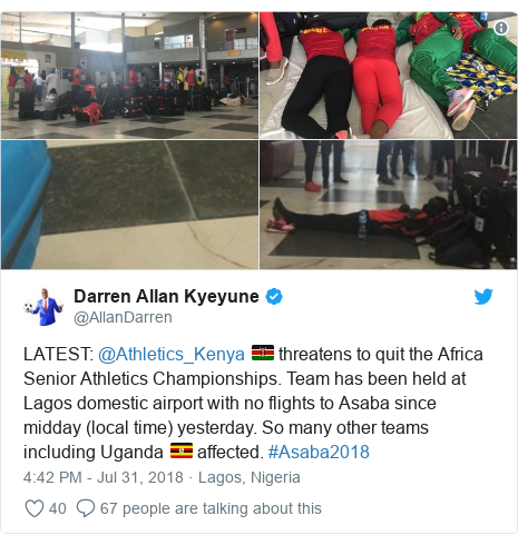 Twitter post by @AllanDarren: LATEST  @Athletics_Kenya 🇰🇪 threatens to quit the Africa Senior Athletics Championships. Team has been held at Lagos domestic airport with no flights to Asaba since midday (local time) yesterday. So many other teams including Uganda 🇺🇬 affected. #Asaba2018