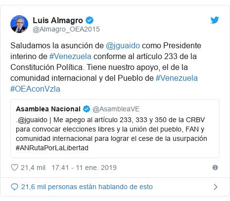 Publicación de Twitter por @Almagro_OEA2015: Saludamos la asunción de @jguaido como Presidente interino de #Venezuela conforme al artículo 233 de la Constitución Política. Tiene nuestro apoyo, el de la comunidad internacional y del Pueblo de #Venezuela #OEAconVzla