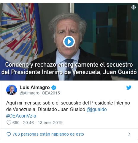 Publicación de Twitter por @Almagro_OEA2015: Aquí mi mensaje sobre el secuestro del Presidente Interino de Venezuela, Diputado Juan Guaidó @jguaido #OEAconVzla
