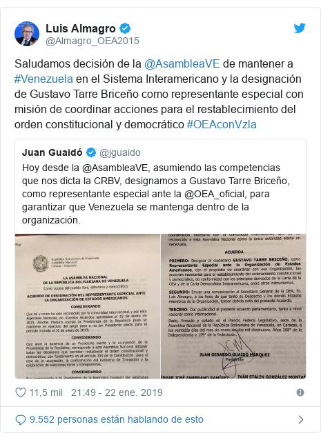 Publicación de Twitter por @Almagro_OEA2015: Saludamos decisión de la @AsambleaVE de mantener a #Venezuela en el Sistema Interamericano y la designación de Gustavo Tarre Briceño como representante especial con misión de coordinar acciones para el restablecimiento del orden constitucional y democrático #OEAconVzla