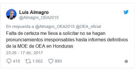 Publicación de Twitter por @Almagro_OEA2015: Falta de certeza me lleva a solicitar no se hagan pronunciamientos irresponsables hasta informes definitivos de la MOE de OEA en Honduras