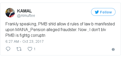 Twitter post by @Almuftee: Frankly speaking, PMB shld allow d rules of law b manifested upon MAINA_Pension alleged fraudster. Now , I don't blv PMB is fightg corruptn