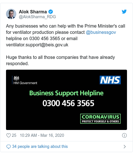 Twitter post by @AlokSharma_RDG: Any businesses who can help with the Prime Minister's call for ventilator production please contact @businessgov helpline on 0300 456 3565 or email ventilator.support@beis.gov.ukHuge thanks to all those companies that have already responded.