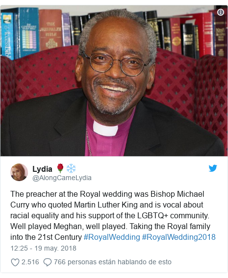 Publicación de Twitter por @AlongCameLydia: The preacher at the Royal wedding was Bishop Michael Curry who quoted Martin Luther King and is vocal about racial equality and his support of the LGBTQ+ community. Well played Meghan, well played. Taking the Royal family into the 21st Century #RoyalWedding #RoyalWedding2018
