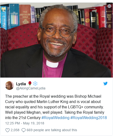 Twitter post by @AlongCameLydia: The preacher at the Royal wedding was Bishop Michael Curry who quoted Martin Luther King and is vocal about racial equality and his support of the LGBTQ+ community. Well played Meghan, well played. Taking the Royal family into the 21st Century #RoyalWedding #RoyalWedding2018
