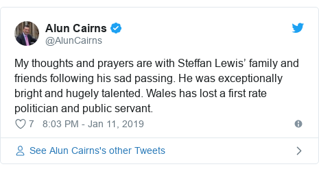 Twitter post by @AlunCairns: My thoughts and prayers are with Steffan Lewis' family and friends following his sad passing. He was exceptionally bright and hugely talented. Wales has lost a first rate politician and public servant.