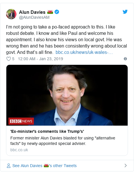 Twitter post by @AlunDaviesAM: I'm not going to take a po-faced approach to this. I like robust debate. I know and like Paul and welcome his appointment. I also know his views on local govt. He was wrong then and he has been consistently wrong about local govt. And that's all fine.