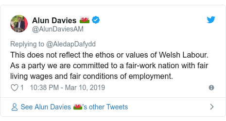 Twitter post by @AlunDaviesAM: This does not reflect the ethos or values of Welsh Labour. As a party we are committed to a fair-work nation with fair living wages and fair conditions of employment.