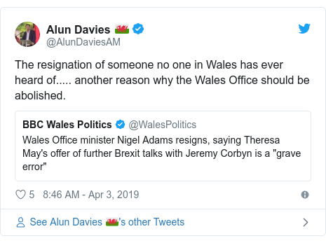 Twitter post by @AlunDaviesAM: The resignation of someone no one in Wales has ever heard of..... another reason why the Wales Office should be abolished.