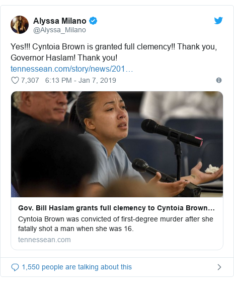 Twitter post by @Alyssa_Milano: Yes!!! Cyntoia Brown is granted full clemency!! Thank you, Governor Haslam! Thank you!
