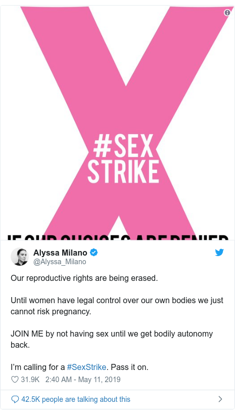 Twitter post by @Alyssa_Milano: Our reproductive rights are being erased.Until women have legal control over our own bodies we just cannot risk pregnancy. JOIN ME by not having sex until we get bodily autonomy back.I'm calling for a #SexStrike. Pass it on.