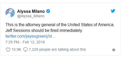 Twitter post by @Alyssa_Milano: This is the attorney general of the United States of America. Jeff Sessions should be fired immediately.