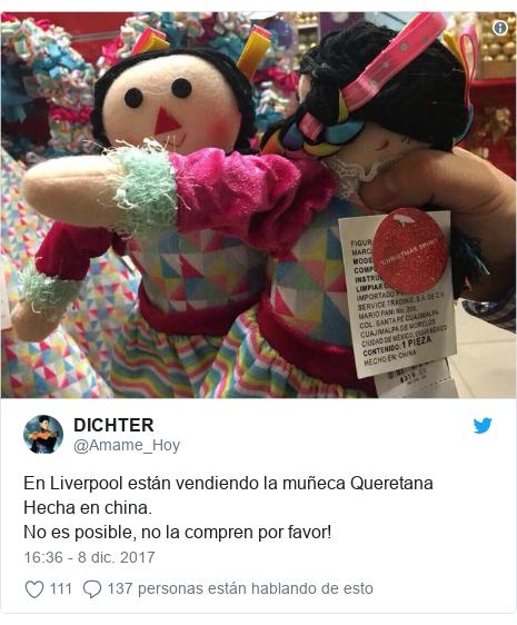 Publicación de Twitter por @Amame_Hoy: En Liverpool están vendiendo la muñeca QueretanaHecha en china.No es posible, no la compren por favor!
