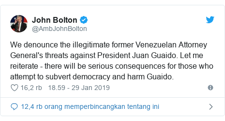 Twitter pesan oleh @AmbJohnBolton: We denounce the illegitimate former Venezuelan Attorney General's threats against President Juan Guaido. Let me reiterate - there will be serious consequences for those who attempt to subvert democracy and harm Guaido.