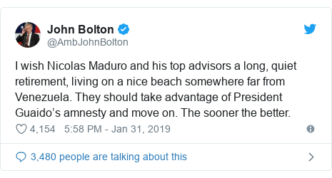 Twitter post by @AmbJohnBolton: I wish Nicolas Maduro and his top advisors a long, quiet retirement, living on a nice beach somewhere far from Venezuela. They should take advantage of President Guaido's amnesty and move on. The sooner the better.