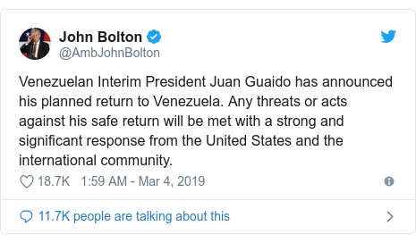 Twitter post by @AmbJohnBolton: Venezuelan Interim President Juan Guaido has announced his planned return to Venezuela. Any threats or acts against his safe return will be met with a strong and significant response from the United States and the international community.