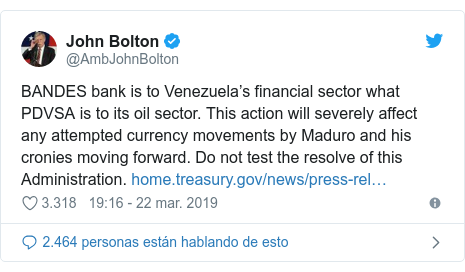 Publicación de Twitter por @AmbJohnBolton: BANDES bank is to Venezuela's financial sector what PDVSA is to its oil sector. This action will severely affect any attempted currency movements by Maduro and his cronies moving forward. Do not test the resolve of this Administration.
