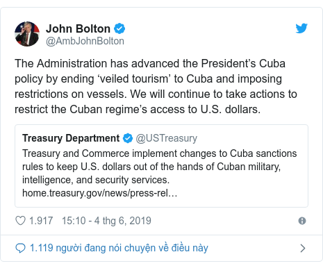 Twitter bởi @AmbJohnBolton: The Administration has advanced the President's Cuba policy by ending 'veiled tourism' to Cuba and imposing restrictions on vessels. We will continue to take actions to restrict the Cuban regime's access to U.S. dollars.