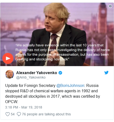 Twitter post by @Amb_Yakovenko: Update for Foreign Secretary @BorisJohnson  Russia stopped R&D of chemical warfare agents in 1992 and destroyed all stockpiles in 2017, which was certified by OPCW.