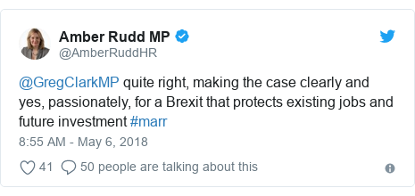 Twitter post by @AmberRuddHR: @GregClarkMP quite right, making the case clearly and yes, passionately, for a Brexit that protects existing jobs and future investment #marr