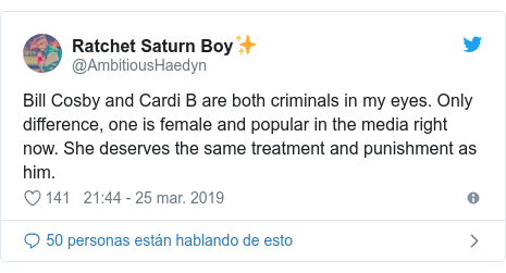 Publicación de Twitter por @AmbitiousHaedyn: Bill Cosby and Cardi B are both criminals in my eyes. Only difference, one is female and popular in the media right now. She deserves the same treatment and punishment as him.