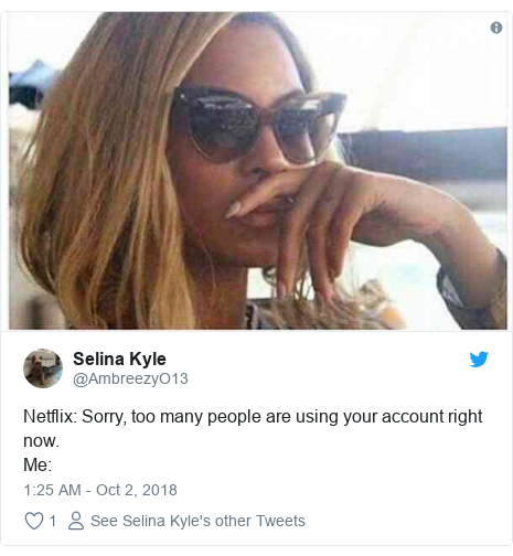 Twitter post by @AmbreezyO13: Netflix  Sorry, too many people are using your account right now.Me