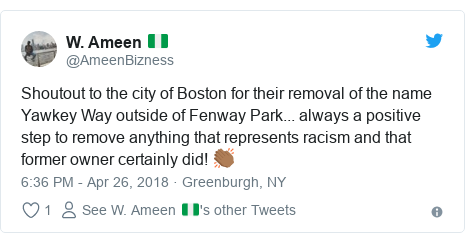 Twitter post by @AmeenBizness: Shoutout to the city of Boston for their removal of the name Yawkey Way outside of Fenway Park... always a positive step to remove anything that represents racism and that former owner certainly did! 👏🏾