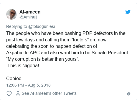 """Twitter post by @Aminujj: The people who have been bashing PDP defectors in the past few days and calling them """"looters"""" are now celebrating the soon-to-happen-defection ofAkpabio to APC and also want him to be Senate President. """"My corruption is better than yours"""".  This is Nigeria!Copied."""