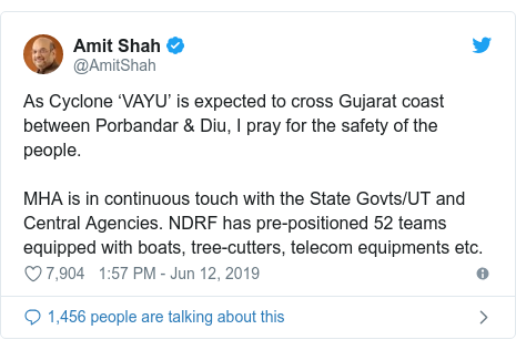 Twitter post by @AmitShah: As Cyclone 'VAYU' is expected to cross Gujarat coast between Porbandar & Diu, I pray for the safety of the people.MHA is in continuous touch with the State Govts/UT and Central Agencies. NDRF has pre-positioned 52 teams equipped with boats, tree-cutters, telecom equipments etc.
