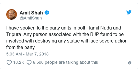 Twitter post by @AmitShah: I have spoken to the party units in both Tamil Nadu and Tripura. Any person associated with the BJP found to be involved with destroying any statue will face severe action from the party.