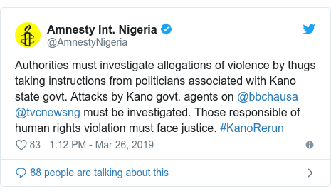 Twitter wallafa daga @AmnestyNigeria: Authorities must investigate allegations of violence by thugs taking instructions from politicians associated with Kano state govt. Attacks by Kano govt. agents on @bbchausa @tvcnewsng must be investigated. Those responsible of human rights violation must face justice. #KanoRerun