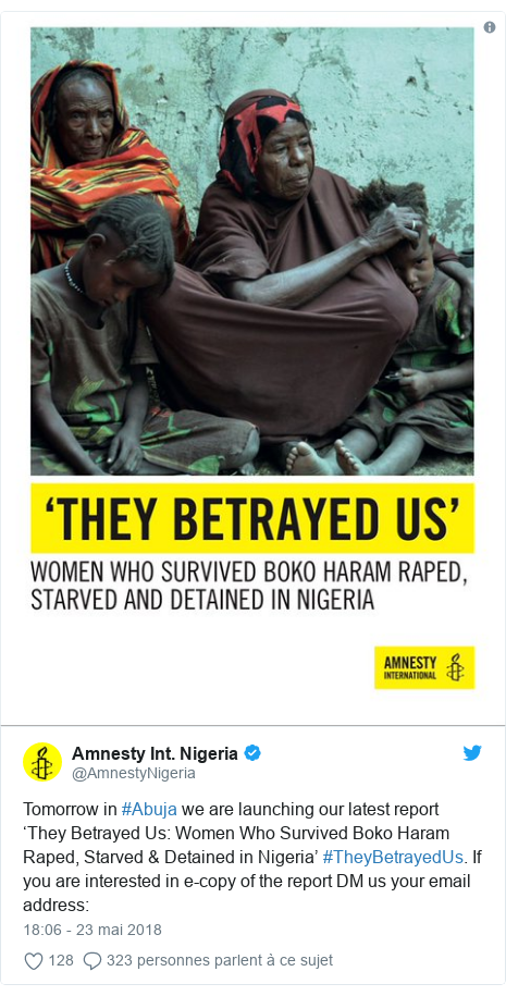 Twitter publication par @AmnestyNigeria: Tomorrow in #Abuja we are launching our latest report 'They Betrayed Us  Women Who Survived Boko Haram Raped, Starved & Detained in Nigeria' #TheyBetrayedUs. If you are interested in e-copy of the report DM us your email address