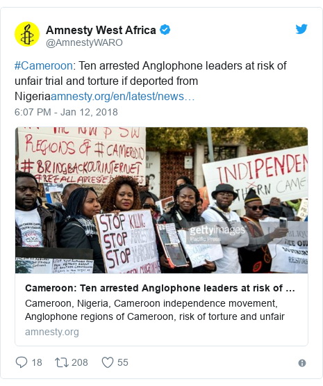 Twitter post by @AmnestyWARO: #Cameroon  Ten arrested Anglophone leaders at risk of unfair trial and torture if deported from Nigeria