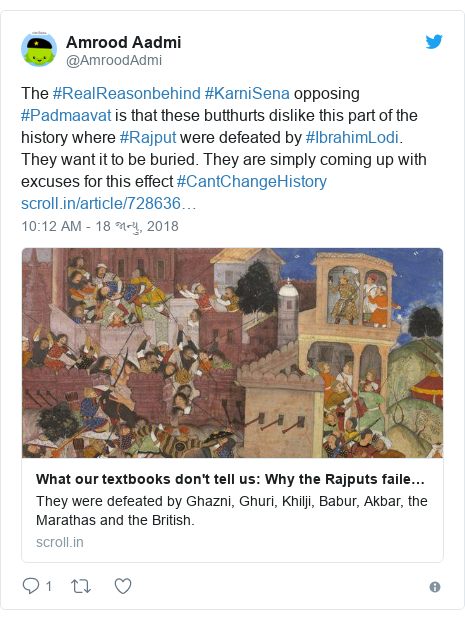 Twitter post by @AmroodAdmi: The #RealReasonbehind #KarniSena opposing #Padmaavat is that these butthurts dislike this part of the history where #Rajput were defeated by #IbrahimLodi.They want it to be buried. They are simply coming up with excuses for this effect #CantChangeHistory