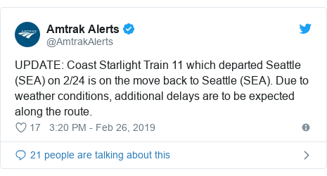 Twitter post by @AmtrakAlerts: UPDATE  Coast Starlight Train 11 which departed Seattle (SEA) on 2/24 is on the move back to Seattle (SEA). Due to weather conditions, additional delays are to be expected along the route.