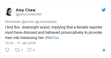 Twitter pesan oleh @AmyChewCNA: I find this  downright sexist, implying that a female reporter must have dressed and behaved provocatively to provoke men into harassing her. #MeToo