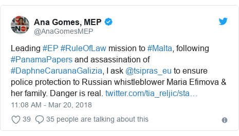 Twitter post by @AnaGomesMEP: Leading #EP #RuleOfLaw mission to #Malta, following #PanamaPapers and assassination of #DaphneCaruanaGalizia, I ask @tsipras_eu to ensure police protection to Russian whistleblower Maria Efimova & her family. Danger is real.