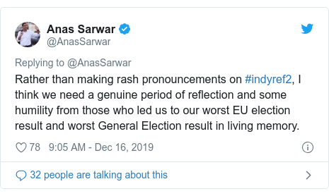 Twitter post by @AnasSarwar: Rather than making rash pronouncements on #indyref2, I think we need a genuine period of reflection and some humility from those who led us to our worst EU election result and worst General Election result in living memory.