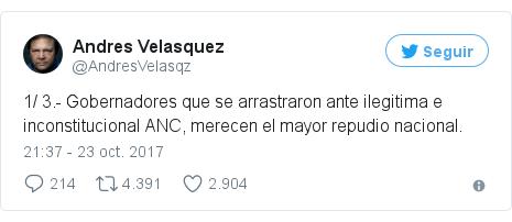 Publicación de Twitter por @AndresVelasqz: 1/ 3.- Gobernadores que se arrastraron ante ilegitima e inconstitucional ANC, merecen el mayor repudio nacional.