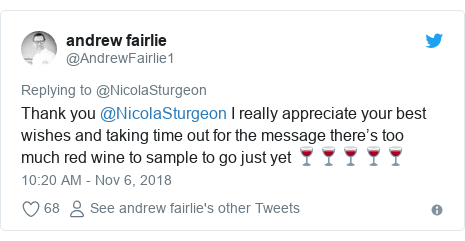 Twitter post by @AndrewFairlie1: Thank you @NicolaSturgeon I really appreciate your best wishes and taking time out for the message there's too much red wine to sample to go just yet 🍷🍷🍷🍷🍷