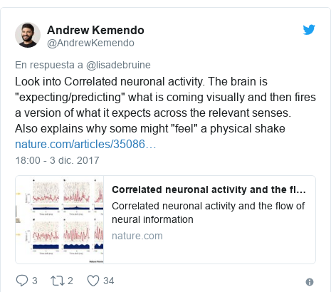 "Publicación de Twitter por @AndrewKemendo: Look into Correlated neuronal activity. The brain is ""expecting/predicting"" what is coming visually and then fires a version of what it expects across the relevant senses. Also explains why some might ""feel"" a physical shake"